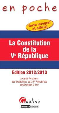 La Constitution de la Ve République : le texte fondateur des institutions de la Ve République entièrement à jour : texte intégral et officiel