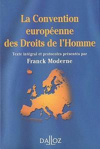 La Convention européenne des droits de l'homme : texte intégral de la Convention de sauvegarde des droits de l'homme et des libertés fondamentales : à jour des protocoles additionnels en vigueur au 15 juillet 2006