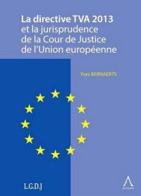 La directive TVA 2013 et la jurisprudence de la Cour de justice de l'Union européenne