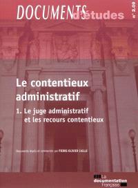Le contentieux administratif. Volume 1, Le juge administratif et les recours contentieux