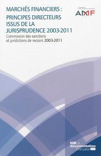 Marchés financiers : principes directeurs issus de la jurisprudence 2003-2011 : commission des sanctions et juridictions de recours 2003-2011