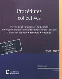 Procédures collectives 2011-2012 : prévention et conciliation, sauvegarde, sauvegarde financière accélérée, redressement judiciaire, liquidation judiciaire, sanctions, procédure