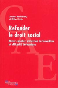 Refonder le droit social : mieux concilier protection du travailleur et efficacité économique