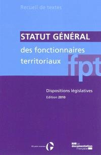 Statut général des fonctionnaires territoriaux : dispositions législatives : textes en vigueur au 10 octobre 2010