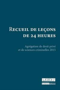 Recueil de leçons de 24 heures : agrégation de droit privé et de sciences criminelles 2015