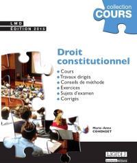 Droit constitutionnel : cours, travaux dirigés, conseils de méthode, exercices, sujets d'examen, corrigés
