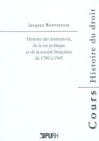 Histoire des institutions, de la vie politique et de la société françaises de 1789 à 1945