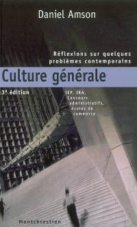 Culture générale : réflexions sur quelques problèmes contemporains : IEP, IRA, concours administratifs, écoles de commerce