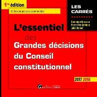 L'essentiel des grandes décisions du Conseil constitutionnel : 2017-2018 : 43 décisions analysées et commentées