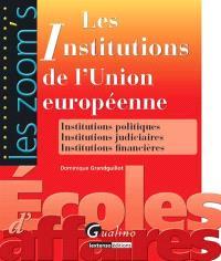 Les institutions de l'Union européenne : institutions politiques, institutions judiciaires, institutions financières