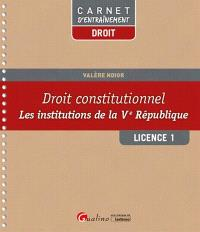 Droit constitutionnel : les institutions de la Ve République : licence 1