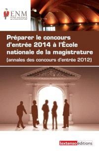 Préparer le concours d'entrée 2014 à l'Ecole nationale de la magistrature (annales des concours d'entrée 2012)
