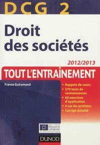 DCG 2, droit des sociétés : tout l'entraînement : 2012-2013