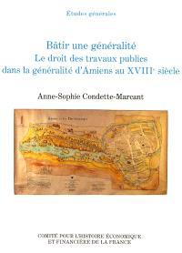 Bâtir une généralité : le droit des travaux publics dans la généralité d'Amiens au 18e siècle