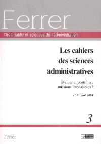 Cahiers des sciences administratives (Les). n° 3, Evaluer et contrôler : missions impossibles ?