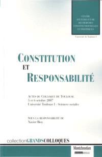 Constitution et responsabilité, des responsabilités constitutionnelles aux bases constitutionnelles des droits de la responsabilité : actes du colloque de Toulouse, 5 et 6 octobre 2007, Université Toulouse I-Sciences sociales