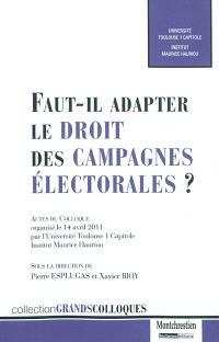 Faut-il adapter le droit des campagnes électorales ? : actes du colloque organisé le 14 avril 2011
