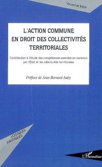 L'action commune en droit des collectivités territoriales : contribution à l'étude des compétences exercées en commun par l'Etat et les collectivités territoriales