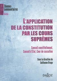 L'application de la Constitution par les Cours suprêmes : Conseil constitutionnel, Conseil d'Etat, Cour de cassation
