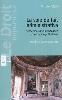 La voie de fait administrative : recherche sur la justification d'une notion prétorienne