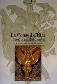 Le Conseil d'Etat : juger, conseiller, servir
