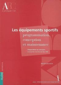 Les équipements sportifs, programmation, conception, maintenance : préparation au concours, conseiller territorial des APS, catégorie A