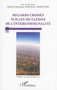 Regards croisés sur les mutations de l'intercommunalité : actes du colloque international
