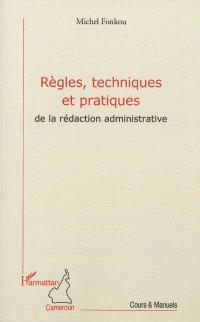 Règles, techniques et pratiques de la rédaction administrative
