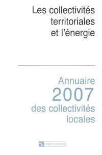 Annuaire 2007 des collectivités locales : les collectivités territoriales et l'énergie