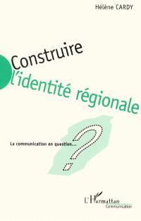 Construire l'identité régionale : la communication en question