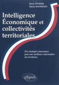 Intelligence économique et collectivités territoriales : des stratégies innovantes pour une meilleure valorisation des territoires