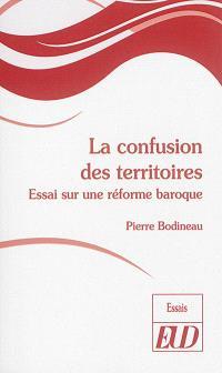 La confusion des territoires : essai sur une réforme baroque