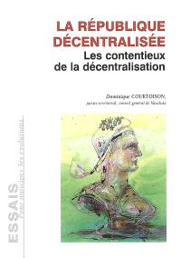 La République décentralisée : les contentieux de la décentralisation