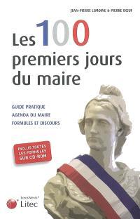 Les 100 premiers jours du maire : guide pratique, agenda du maire, formules et discours