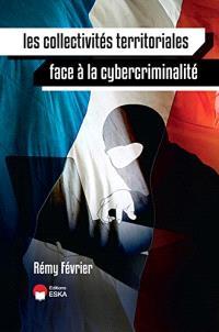 Les collectivités territoriales face à la cybercriminalité : les responsabilités des élus locaux, l'impact sur les citoyens, les méthodes pour protéger son système d'information