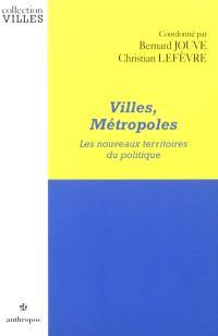 Villes, métropoles, les nouveaux territoires du politique