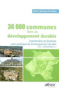 36.000 communes de France face au développement durable : construire et évaluer votre politique de développement durable avec Collectivités 21