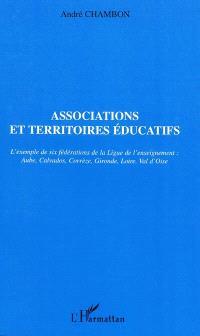 Associations et territoires éducatifs : l'exemple de six fédérations de la Ligue de l'enseignement, Aube, Calvados, Corrèze, Gironde, Loire, Val-d'Oise