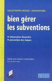 Bien gérer les subventions : collectivités locales, associations : information financière, prévention des risques