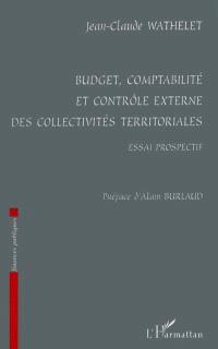 Budget, comptabilité et contrôle externe des collectivités territoriales : essai prospectif