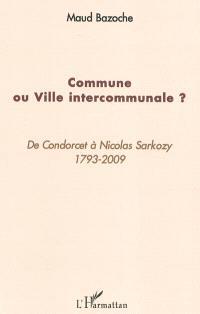 Commune ou ville intercommunale ? : de Condorcet à Nicolas Sarkozy : 1793-2009