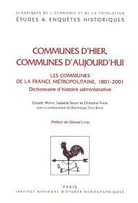 Communes d'hier, communes d'aujourd'hui : les communes de la France métropolitaine 1801-2001 : dictionnaire d'histoire administrative