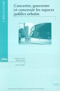 Concerter, gouverner et concevoir les espaces publics urbains