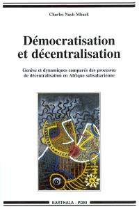 Démocratisation et décentralisation : Genèse et dynamiques comparés des processus de décentralisation en Afrique subsaharienne
