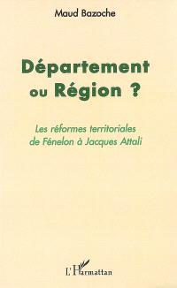 Département ou région ? : les réformes territoriales de Fénelon à Jacques Attali