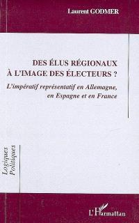 Des élus régionaux à l'image des électeurs ? : l'impératif représentatif en Allemagne, en Espagne et en France