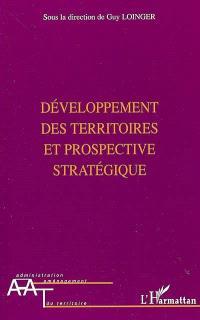 Développement des territoires et prospective stratégique : enjeux, méthodes et pratiques