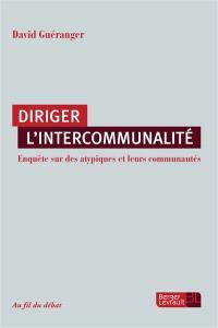 Diriger l'intercommunalité : enquête sur des atypiques et leurs communautés