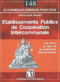 Etablissements publics de coopération intercommunale : les EPCI au coeur de la coopération intercommunale
