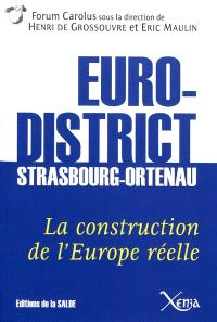 Eurodistrict Strasbourg-Ortenau : la construction de l'Europe réelle = Der Eurodistrikt Strassburg-Ortenau : Konstruktion eines lebendigen Europa